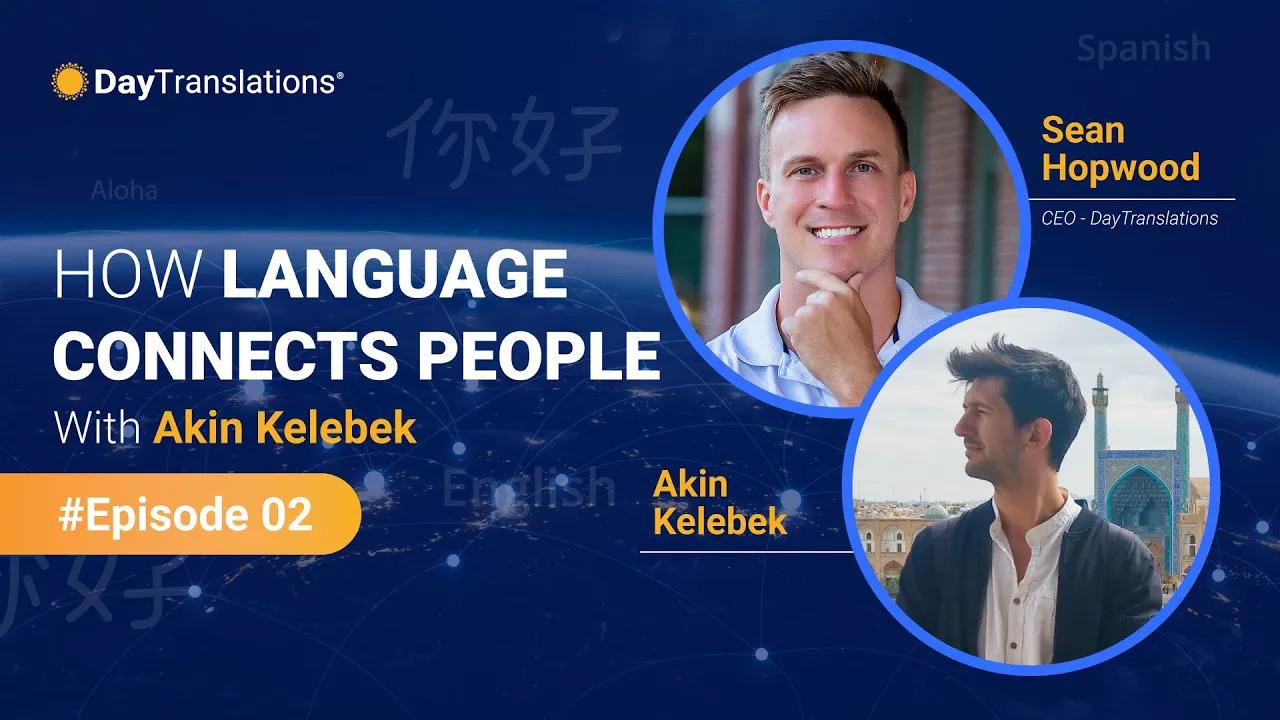 How… Language Connects People – Episode 2 – Akin Kelebek